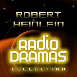 Robert Heinlein Radio Dramas - Robert A. Heinlein mp3 listen download