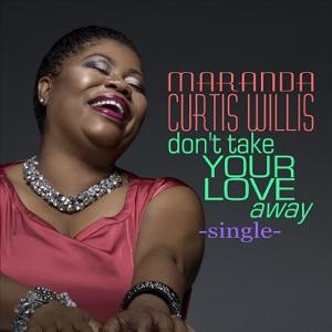 Maranda Curtis Willis - Don't Take Your Love Away
