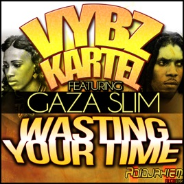 Wasting Your Time Feat Gaza Slim