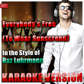 Everybody's Free (To Wear Sunscreen) [In the Style of Baz Luhrmann] [Karaoke Version]