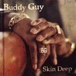 Buddy Guy - Skin Deep (feat. Derek Trucks)