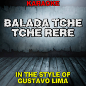 Balada Tche Tche Rere (In the Style of Gustavo Lima) [Karaoke Version]