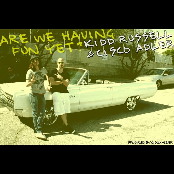 d339b13cc4c8 Are We Having Fun Yet (feat. Cisco Adler) - Single Kidd Russell ·  Alternative Rap  2012