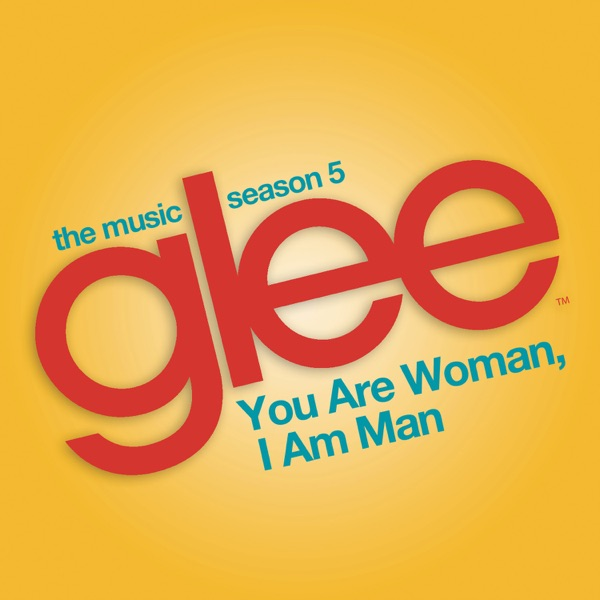 You are Woman, I am Man (Glee Cast Version) [feat. Ioan Gruffudd] - Single