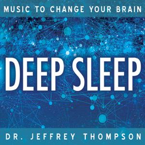 Dr. Jeffrey Thompson - Music to Change Your Brain: Deep Sleep