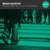 Pressured But Not Stressed, Brian Houston