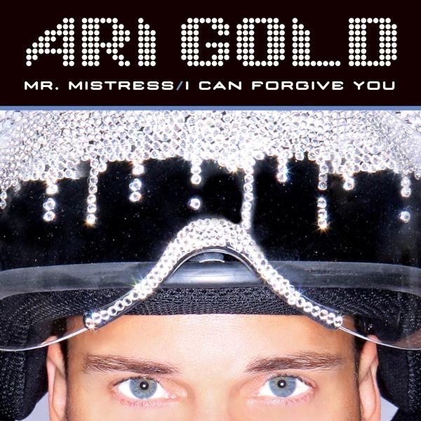 Ari Gold - Mr. Mistress / I Can Forgive You (Maxi-Single)