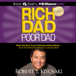 Rich Dad Poor Dad: What the Rich Teach Their Kids About Money - That the Poor and Middle Class Do Not! (Unabridged) audiobook