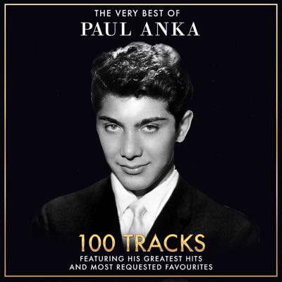 The Very Best of Paul Anka - 100 Tracks Including His Greatest Hits and Most Requested Favourites (Remastered Version) - Paul Anka