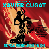 Tropical Merengue Cha Cha Cha: The Best of Xavier Cugat