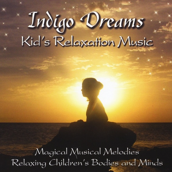 Stress Dreams: Indigo Dreams: Kids Relaxation Music Decreasing Stress