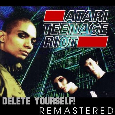 Delete Yourself (Remastered) - Atari Teenage Riot