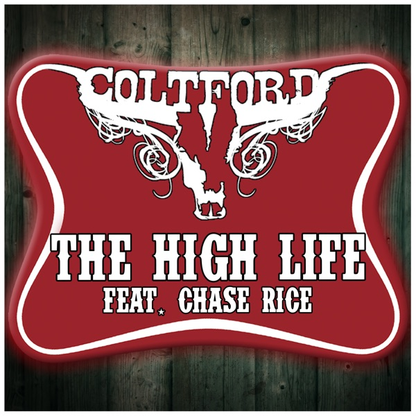 The High Life Feat Chase Rice Single By Colt Ford On Apple Music