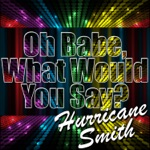 Oh Babe, What Would You Say? - Single
