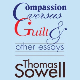 Compassion Versus Guilt and Other Essays (Unabridged) - Thomas Sowell mp3 listen download