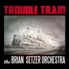 Trouble Train - Single, The Brian Setzer Orchestra