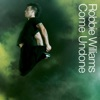 Come Undone - Single, Robbie Williams