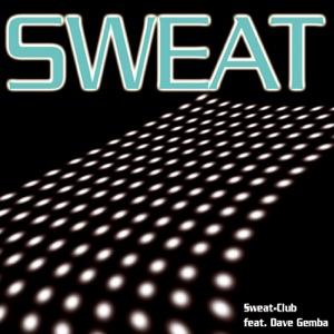 Sweat, Club & Dave Gemba - Sweat