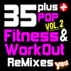 35 Plus Pop Fitness & Workout Remixes, Vol. 2 (Full-Length Remixed Hits for Cardio, Conditioning, Training and Exercise) - Yes Fitness Music