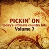 Pickin On Today's Ultimate Country Hits, Vol. 7