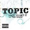 I Got to Get It feat Trey Songz Single