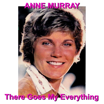 There Goes My Everything - Anne Murray