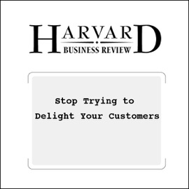 Stop Trying to Delight Your Customers (Harvard Business Review) (Unabridged) - Matthew Dixon, Karen Freeman, Nicholas Toman mp3 listen download