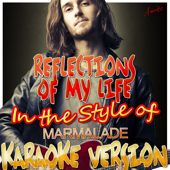 Reflections of My Life (In the Style of Marmalade) [Karaoke Version]