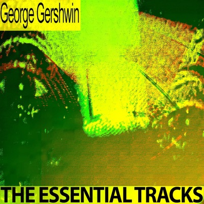 The Essential Tracks (Remastered) - George Gershwin