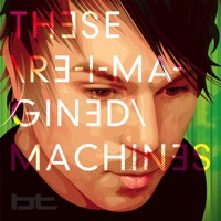 BT: These Re-Imagined Machines (iTunes)