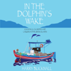 Harry Bucknall - In The Dolphin's Wake: Cocktails, Calamities, and Caiques in the Greek Islands (Unabridged) artwork