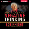 Bob Knight, Bob Hammel - The Power of Negative Thinking: An Unconventional Approach to Achieving Positive Results (Unabridged) portada