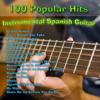 100 Popular Hits - Instrumental Spanish Guitar - Various Artists