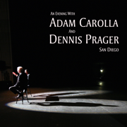 An Evening With Adam Carolla and Dennis Prager: San Diego - Adam Carolla & Dennis Prager - Adam Carolla & Dennis Prager