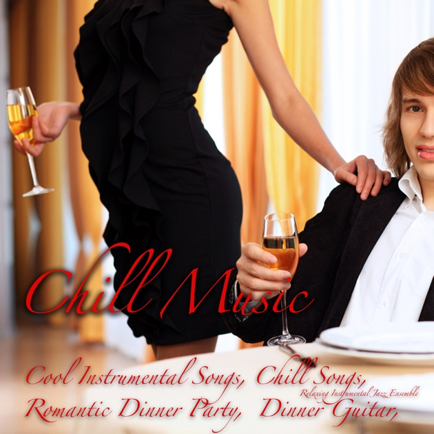 Dinner Party Music chill music (romantic dinner party, cool instrumental songs, chill
