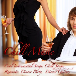Chill Music (Romantic Dinner Party, Cool Instrumental Songs, Chill Songs,  Dinner Guitar, Acoustic Background Guitar, Cool Music) by Relaxing