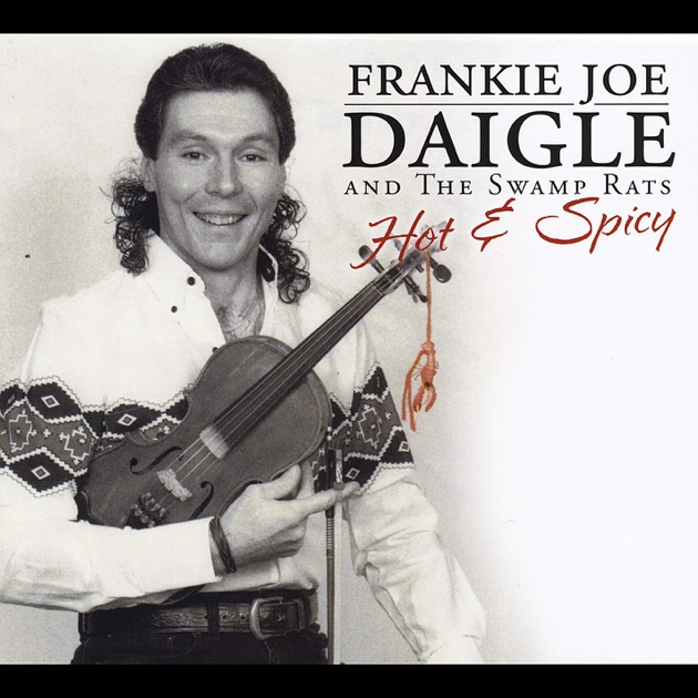Hot & Spicy by Frankie Joe Daigle & The Swamp Rats on Apple Music