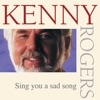 Sing You a Sad Song, Kenny Rogers