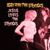 Jesus Loves The Stooges, Iggy & The Stooges