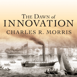 The Dawn of Innovation: The First American Industrial Revolution (Unabridged) audiobook