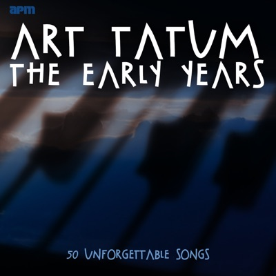The Early Years: 50 Unforgettable Songs - Art Tatum