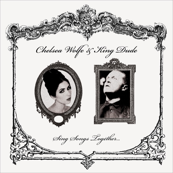 Sing Songs Together    - Single - Chelsea Wolfe & King Dude