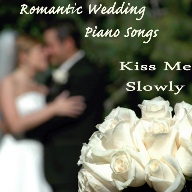 Kiss Me Slowly Romantic Wedding Piano Songs By The ONeill Brothers Group On Apple Music