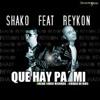 Shako El Sh - Que Hay Pa Mi feat Reykon  Single Album