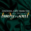 Smooth Jazz Tributes - The Best of Body & Soul, Smooth Jazz All Stars