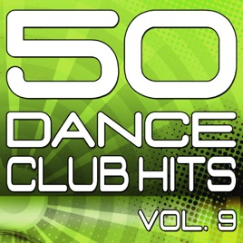 ‎50 Dance Club Hits, Vol  9 (The Best Dance, House, Electro, Techno &  Trance Anthems) by Various Artists