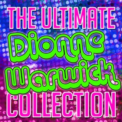 The Ultimate Dionne Warwick Collection - Dionne Warwick