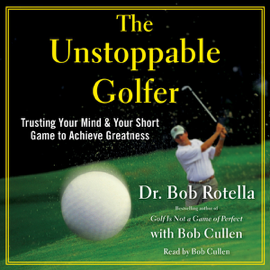 The Unstoppable Golfer: Trusting Your Mind & Your Short Game to Achieve Greatness (Unabridged) audiobook