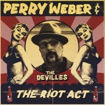 Perry Weber and the Devilles - Riot Act