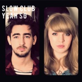 Slow Club - Because We're Dead